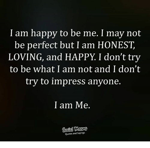 I Am Happy To Be Me I May Not Be Perfect But I Am Honest Loving And