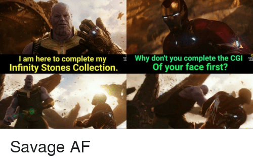 I Am Here to Complete My Infinity Stones Collection Why Don't You