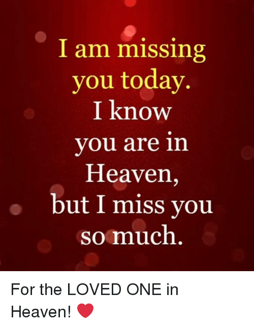 I Am Missing You Today I Know You Are In Heaven But I Miss Vou