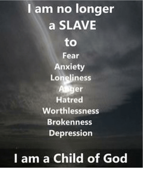 i am no longer a slave fear anxiety loneliness hatred 12310927 i am no longer a slave fear anxiety loneliness hatred,Child Of God Meme