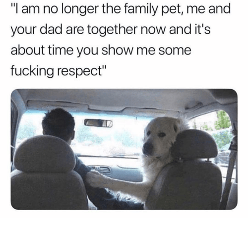 "Dad, Family, and Fucking: ""I am no longer the family pet, me and  your dad are together now and it's  about time you show me some  fucking respect"""