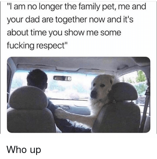 "Dad, Family, and Fucking: ""I am no longer the family pet, me and  your dad are together now and it's  about time you show me some  fucking respect"" Who up"
