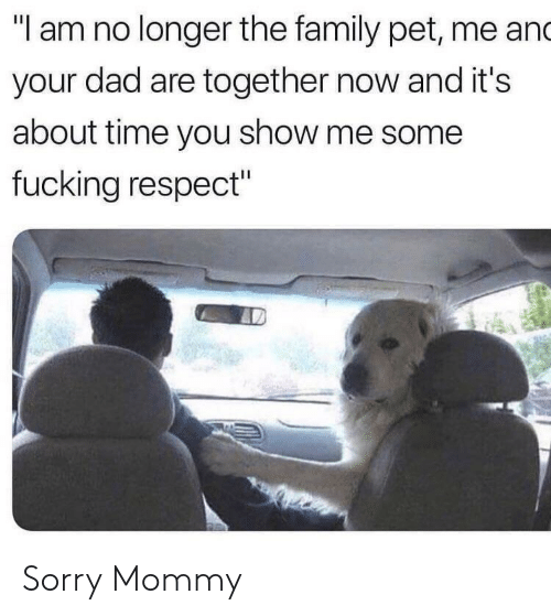 "Dad, Family, and Fucking: ""I am no longer the family pet, me and  your dad are together now and it's  about time you show me some  fucking respect"" Sorry Mommy"