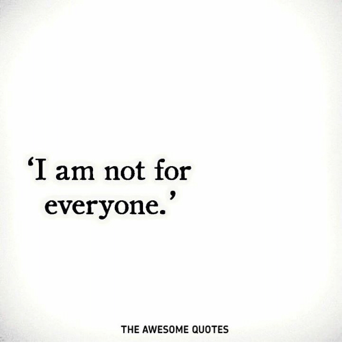 I Am Not for Everyone THE AWESOME QUOTES | Quotes Meme on ME.ME