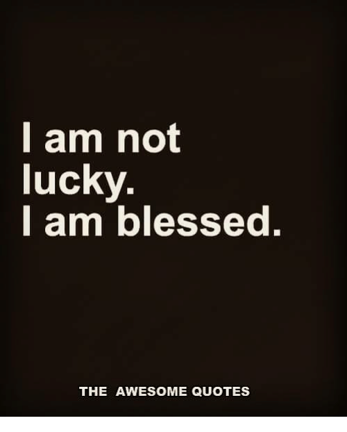 Blessed Quotes I Am Not Lucky I Am Blessed THE AWESOME QUOTES | Blessed Meme on ME.ME Blessed Quotes