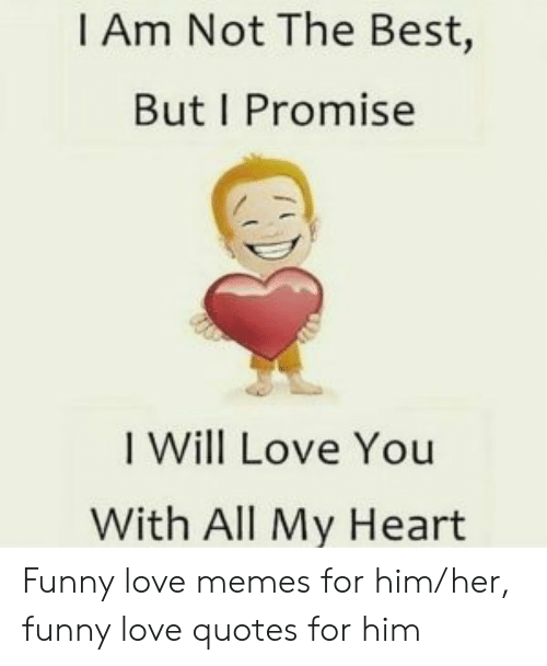 I Am Not the Best but I Promise I Will Love You With All My ...