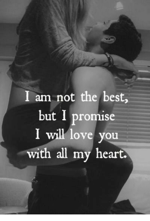 I Am Not The Best But I Promise I Will Love You With All My Heart