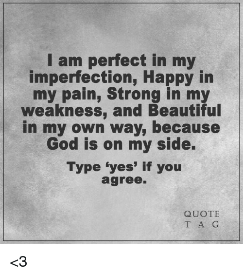 Image of: Life Quote Gods Beautiful God And Memes Am Perfect In My Imperfection Happy In Funny Am Perfect In My Imperfection Happy In My Pain Strong In My