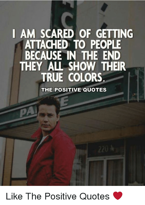 I Am Scared Of Getting Attached To People Because In The End They