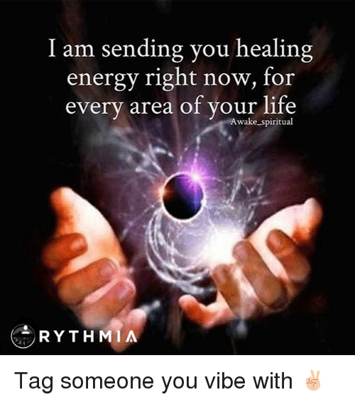 I Am Sending You Healing Energy Right Now For Every Area Of Your