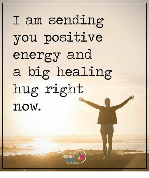 I Am Sending You Positive Energy And A Big Healing Hug