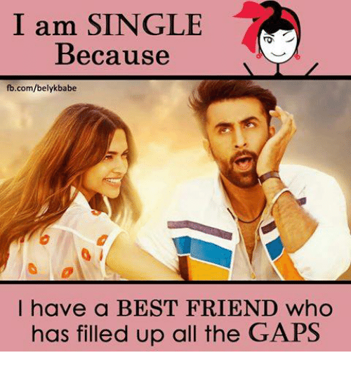 Best Friend, Friends, and Memes: I am SINGLE  Because  fb.com/belyk babe  I have a BEST FRIEND who  has filled up all the GAPS