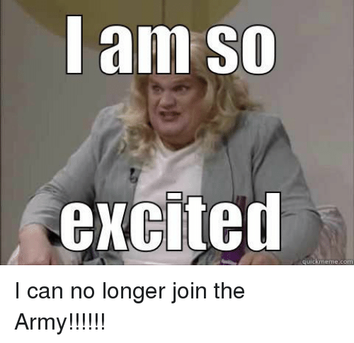 Funny Army And Com I Am So Excited Quickmeme Com