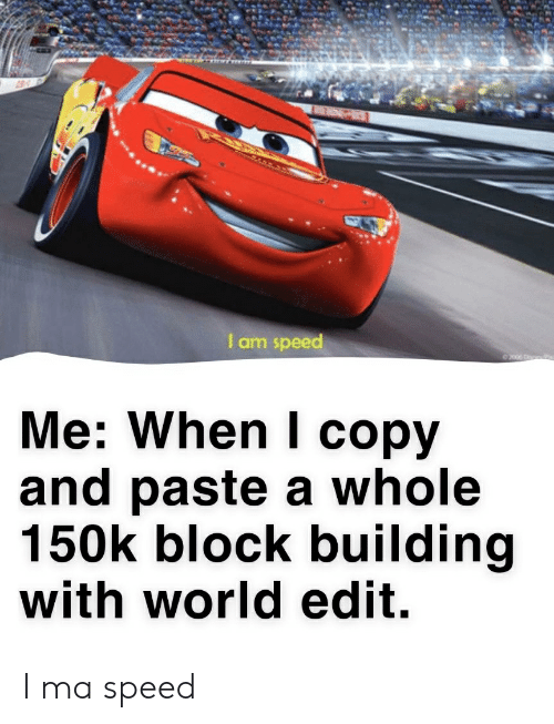 I Am Speed O2006 De Me When I Copy and Paste a Whole 150k Block