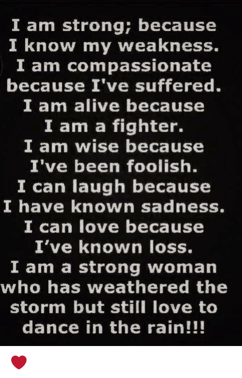 I Am Strong Because I Know My Weakness I Am Compassionate Because I