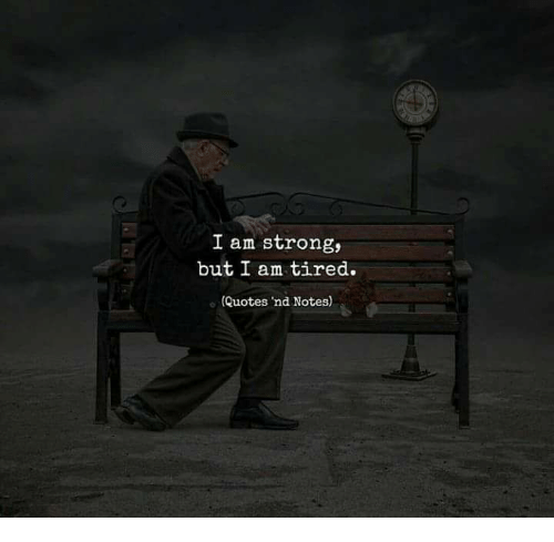 Tired Quotes I Am Strong but I Am Tired Quotes Nd Notes | Meme on ME.ME Tired Quotes