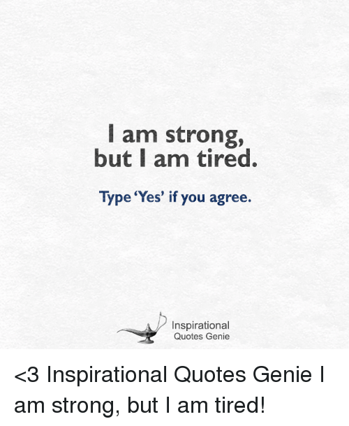 I Am Strong But I Am Tired Type Yes If You Agree Inspirational