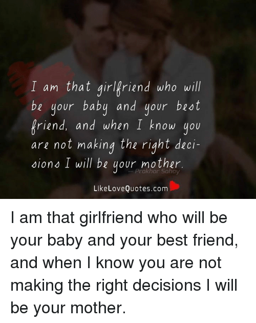 I Am That Girlfriend Who Will Be Your Baby And Your Best Riend And