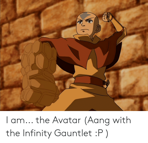 I Am the Avatar Aang With the Infinity Gauntlet P | Aang