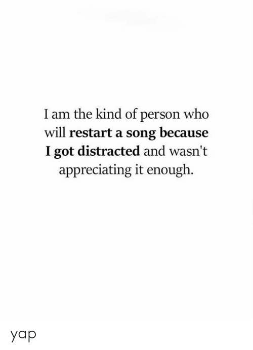 Dank, A Song, and 🤖: I am the kind of person who  will restart a song because  I got distracted and wasn't  appreciating it enough. yap