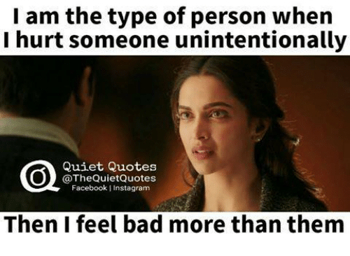 I Am The Type Of Person When I Hurt Someone Unintentionally Quiet