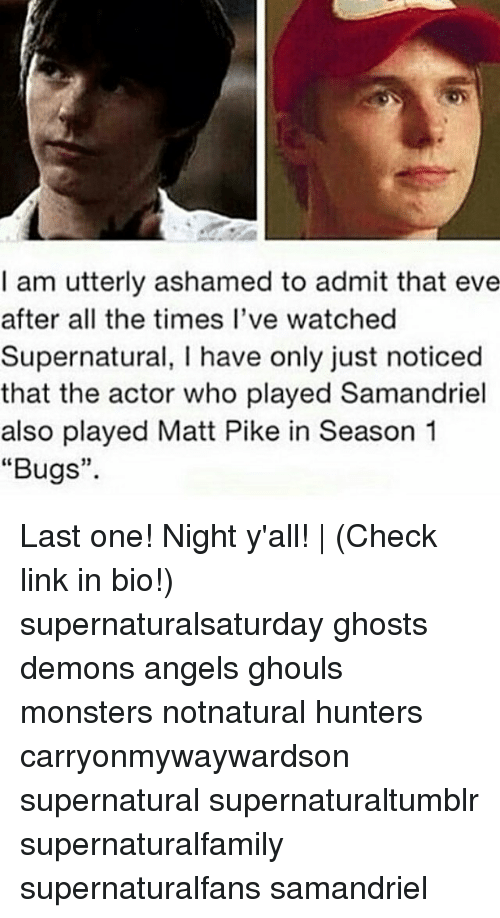 "Memes, Angels, and Link: I am utterly ashamed to admit that eve  after all the times I've watched  Supernatural, I have only just noticed  that the actor who played Samandriel  also played Matt Pike in Season 1  ""Bugs""  15 Last one! Night y'all! 