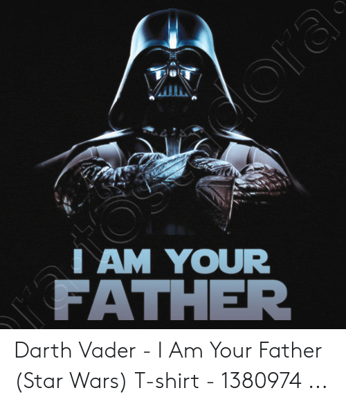 I Am Your Father Darth Vader I Am Your Father Star Wars T Shirt