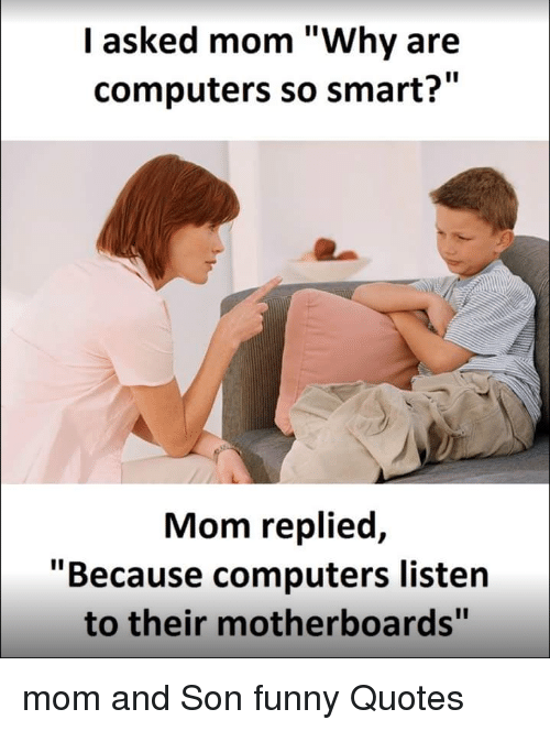 Funny Smart And Motherboard I Asked Mom Why Are Computers So Smart