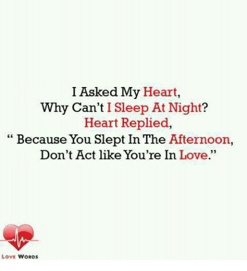 Love Heart And Sleep I Asked My Heart Why Cant