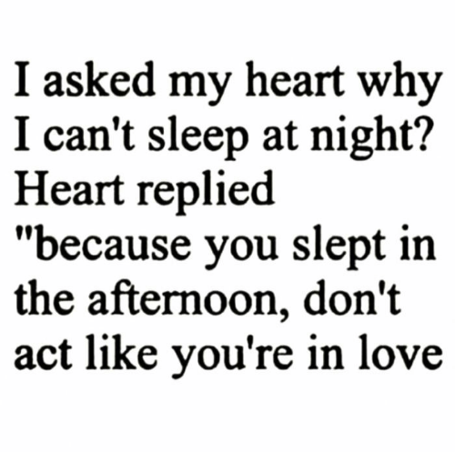 I Asked My Heart Why I Cant Sleep At Night Heart Replied Because
