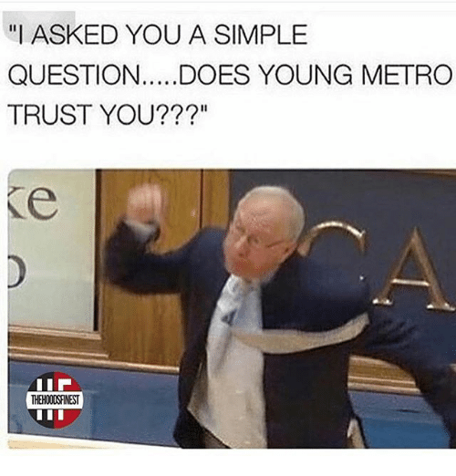i asked you a simple question does young metro trust you 25835896 ✅ 25 best memes about jim boeheim jim boeheim memes