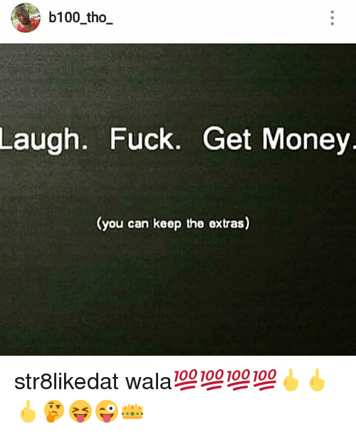Get money and fuck