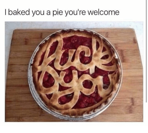 I Baked You A Pie