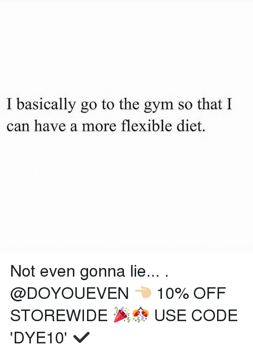 Gym, Diet, and Code: I basically go to the gym so that I  can have a more flexible diet. Not even gonna lie... . @DOYOUEVEN 👈🏼 10% OFF STOREWIDE 🎉🎊 USE CODE 'DYE10' ✔️