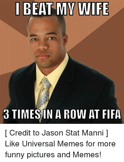 Funny Memes For Wife : I beat my wife times in a row at fifa credit to jason