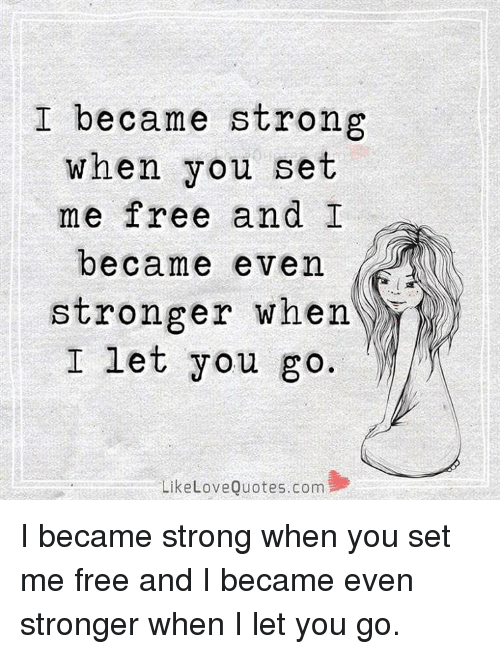 I Became Strong When You Set Me Free And I Became Even Stronger When