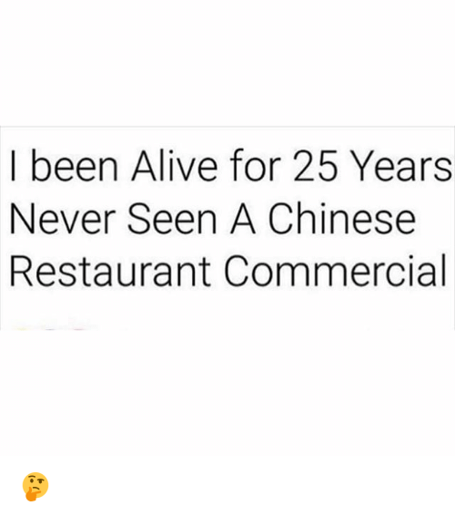 Alive, Memes, and Chinese: I been Alive for 25 Years  Never Seen A Chinese  Restaurant Commercial 🤔