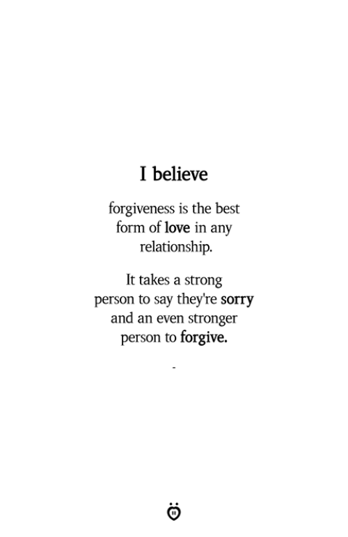 I Believe Forgiveness Is The Best Form Of Love In Any Relationship