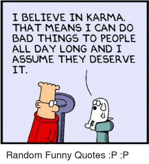 I Believe In Karma That Means I Can Do Bad Things To People All Day