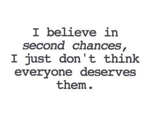 Believe, Think, and Them: I believe in  second chances  I just don't think  everyone deserves  them