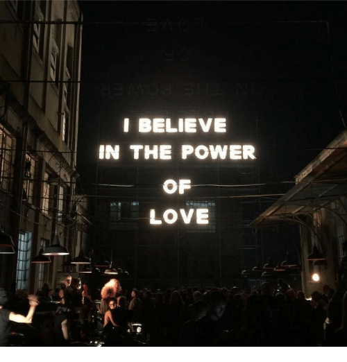 Love, Power, and Believe: I BELIEVE  IN THE POWER  OF  LOVE