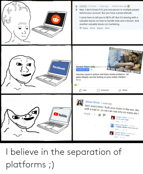 Reddit, Platforms, and Believe: I believe in the separation of platforms ;)