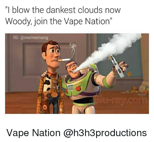 i blow the dankest clouds now woody join the vape 2479008 i blow the dankest clouds now woody join the vape nation ig a