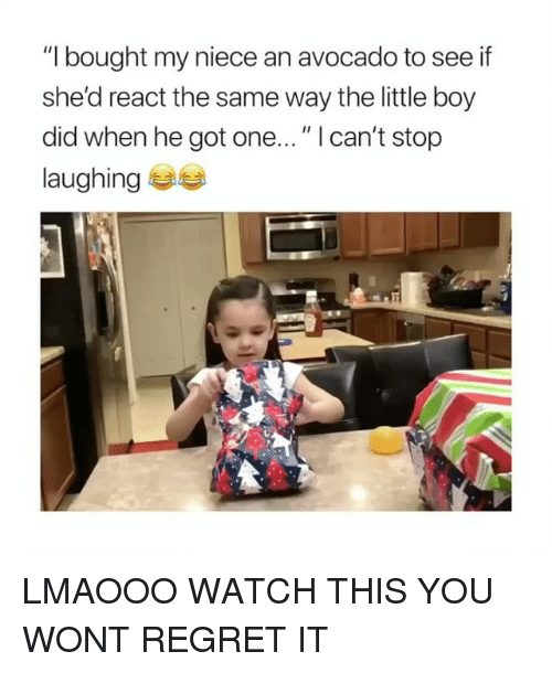 "Regret, Avocado, and Watch: ""I bought my niece an avocado to see if  she'd react the same way the little boy  did when he got one... "" I can't stop  laughinge LMAOOO WATCH THIS YOU WONT REGRET IT"