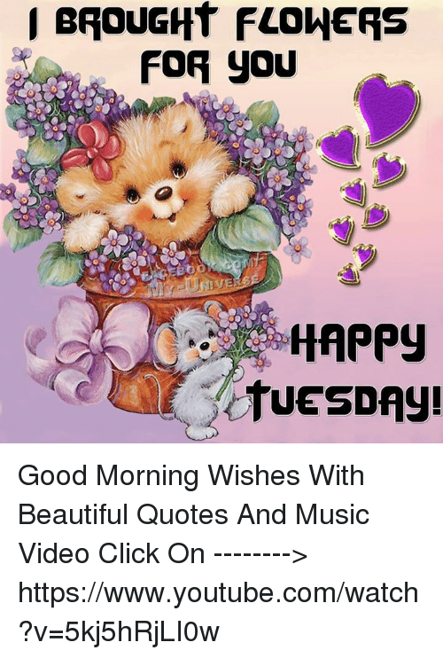 I Brought Flowers For You Happy Tuesday Good Morning Wishes With