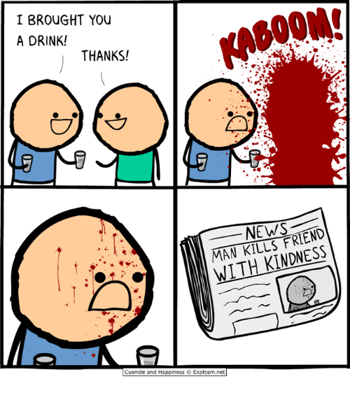 Memes, News, and Cyanide and Happiness: I BROUGHT YOU  A DRINK!  THANKS!  NEWS  WITH KINDNESS  Cyanide and Happiness O  Explosm.net