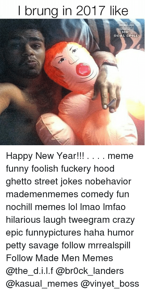 I Brung in 2017 Like MR ReAL SPILL Happy New Year!!! Meme Funny ...