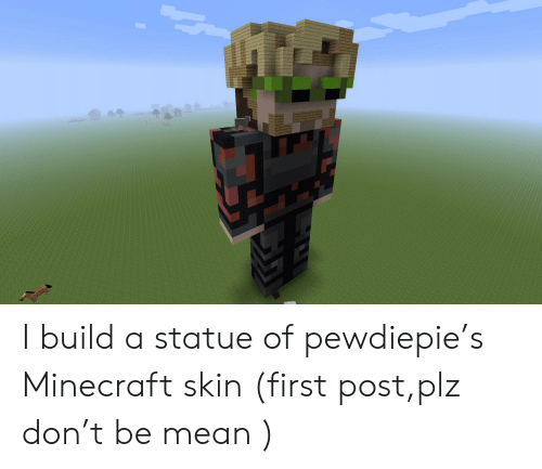 Minecraft, Mean, and Skin: I build a statue of pewdiepie's Minecraft skin (first post,plz don't be mean )