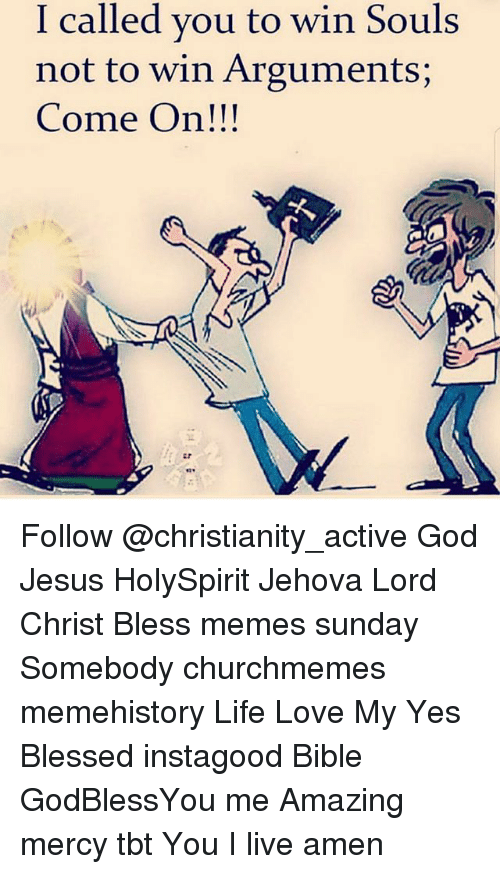 I Called You to Win Souls Not to Win Arguments Come On!!! Follow God