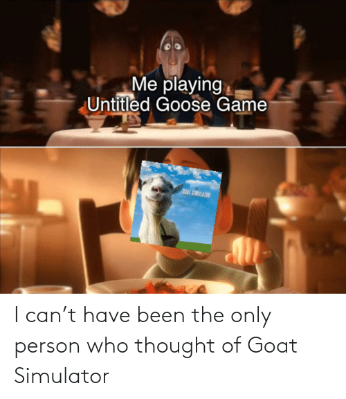 Goat, Dank Memes, and Thought: I can't have been the only person who thought of Goat Simulator